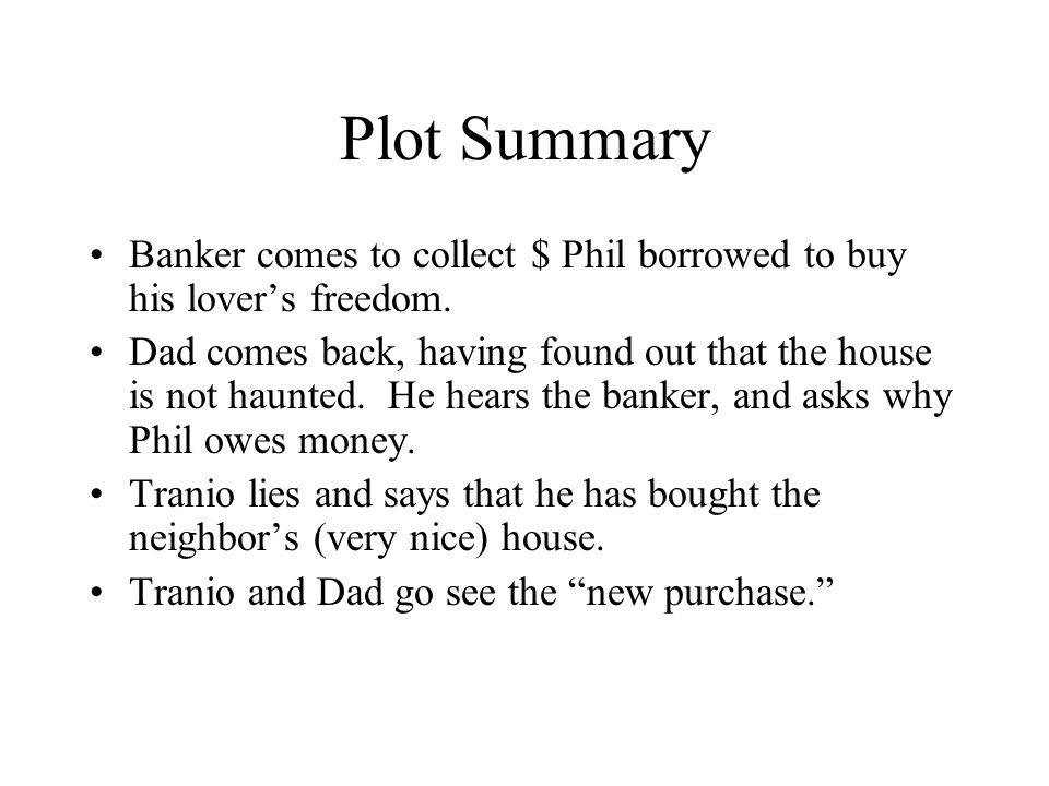 Plot Summary Banker comes to collect $ Phil borrowed to buy his lover's freedom.