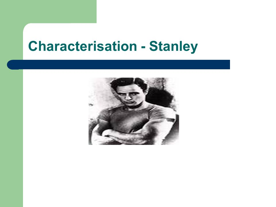 Characterisation - Stanley