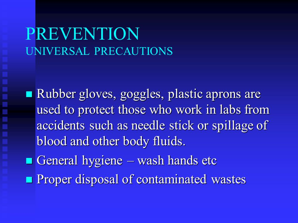 PREVENTION UNIVERSAL PRECAUTIONS Rubber gloves, goggles, plastic aprons are used to protect those who work in labs from accidents such as needle stick