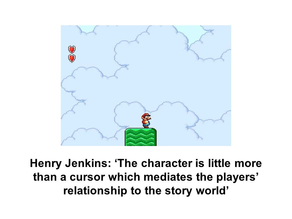 Henry Jenkins: 'The character is little more than a cursor which mediates the players' relationship to the story world'