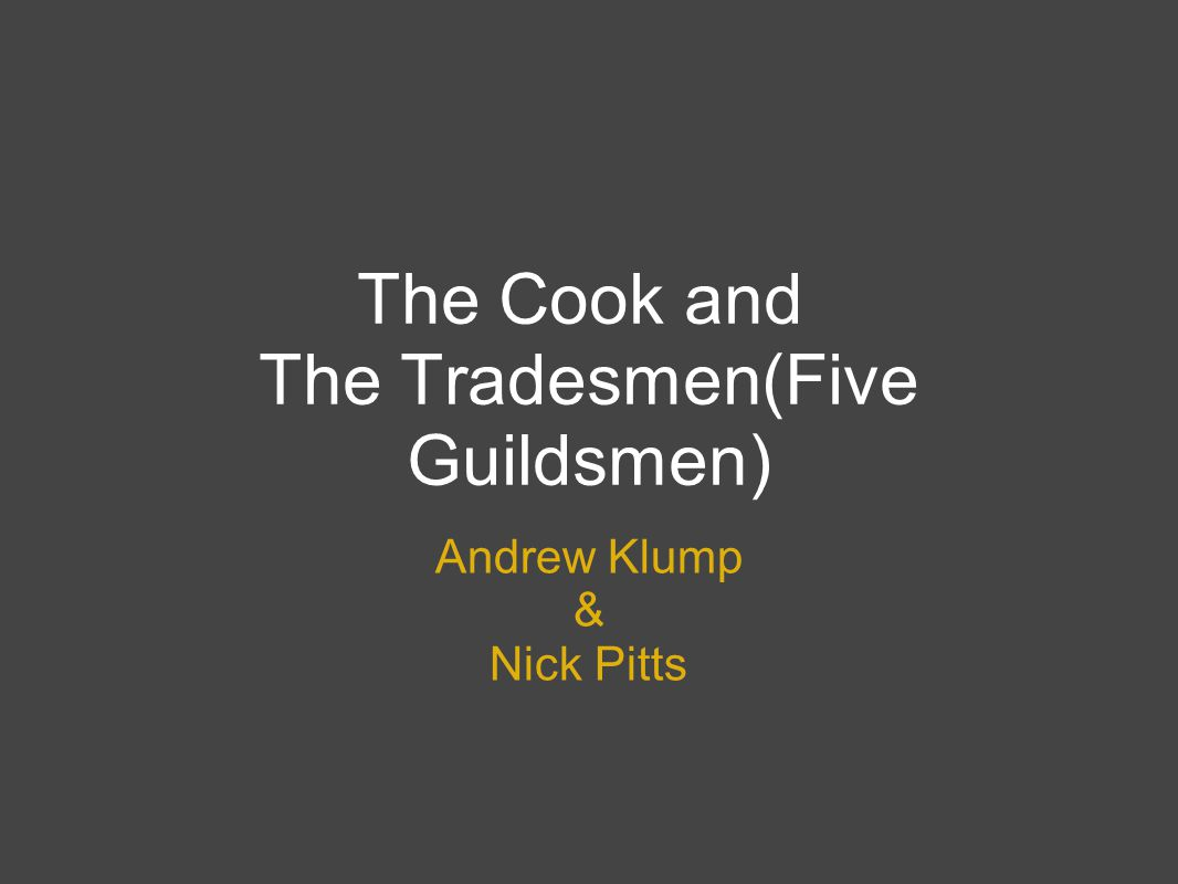 The Cook and The Tradesmen(Five Guildsmen) Andrew Klump & Nick Pitts