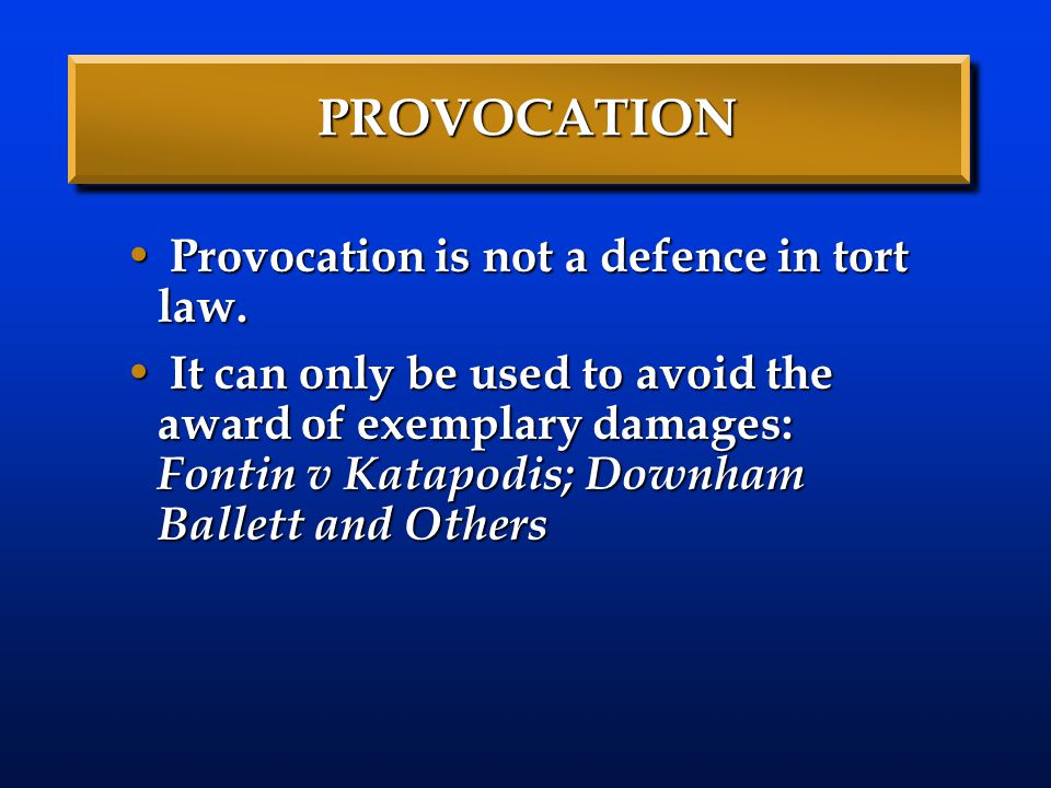 PROVOCATION Provocation is not a defence in tort law.