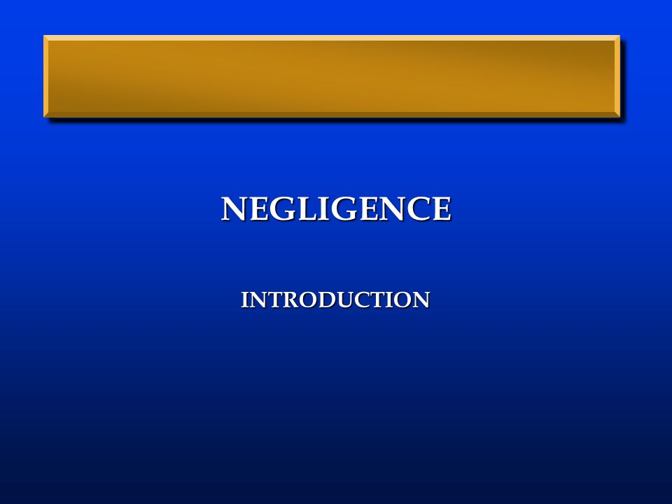 NEGLIGENCE INTRODUCTION