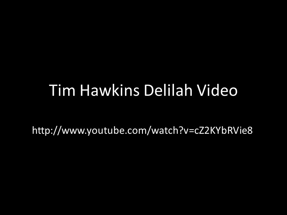 Tim Hawkins Delilah Video http://www.youtube.com/watch v=cZ2KYbRVie8