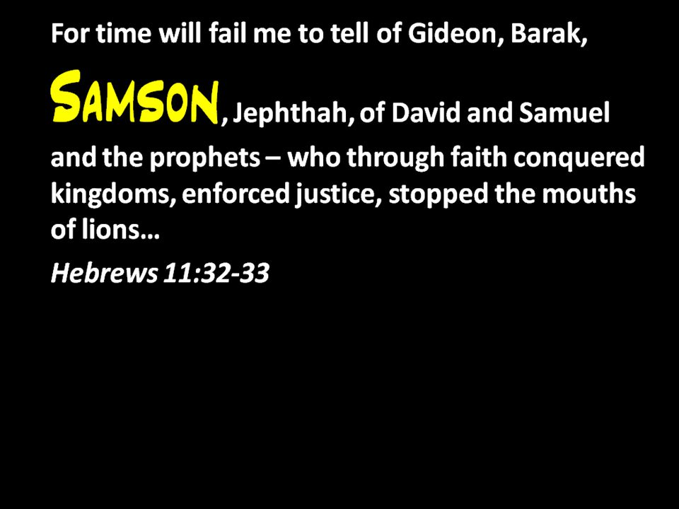 Samson's life is seen as one of great but wasted opportunity…The story of Samson is the tale of what might have been.