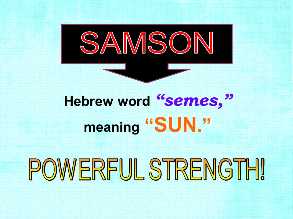 "Hebrew word ""semes,"" meaning "" SUN."""