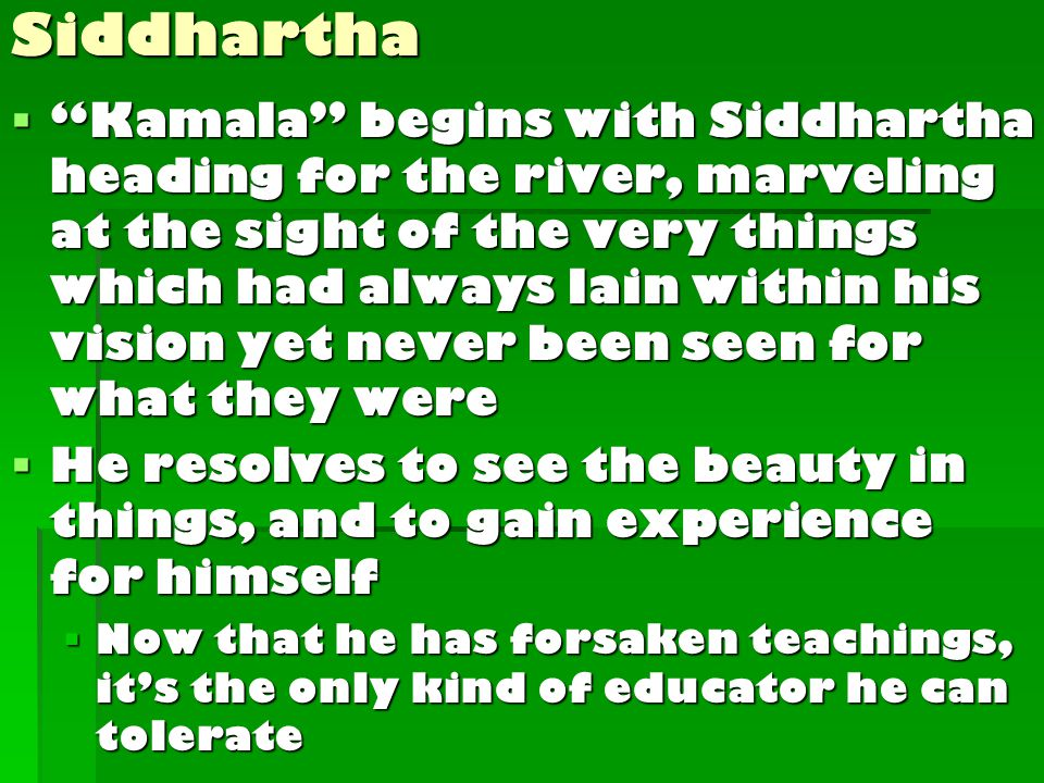 Siddhartha  Both thought and senses were fine things, behind both of them lay hidden the last meaning; it was worthwhile listening to them both, to play with both, neither to despise nor overrate either of them, but to listen intently to both voices.