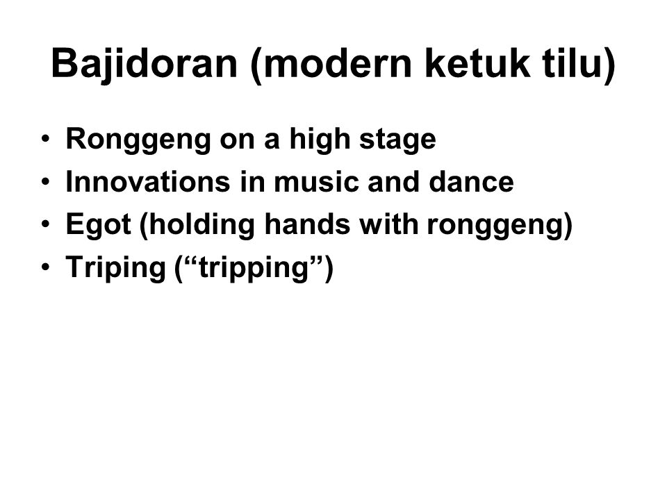 Bajidoran (modern ketuk tilu) Ronggeng on a high stage Innovations in music and dance Egot (holding hands with ronggeng) Triping ( tripping )