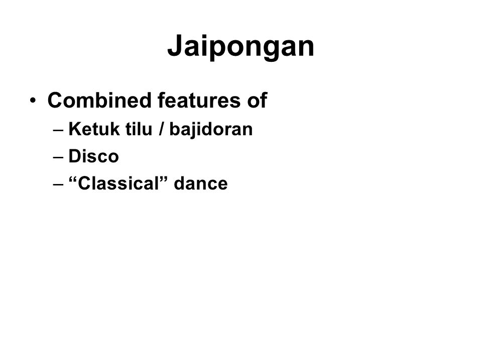 Jaipongan Combined features of –Ketuk tilu / bajidoran –Disco – Classical dance