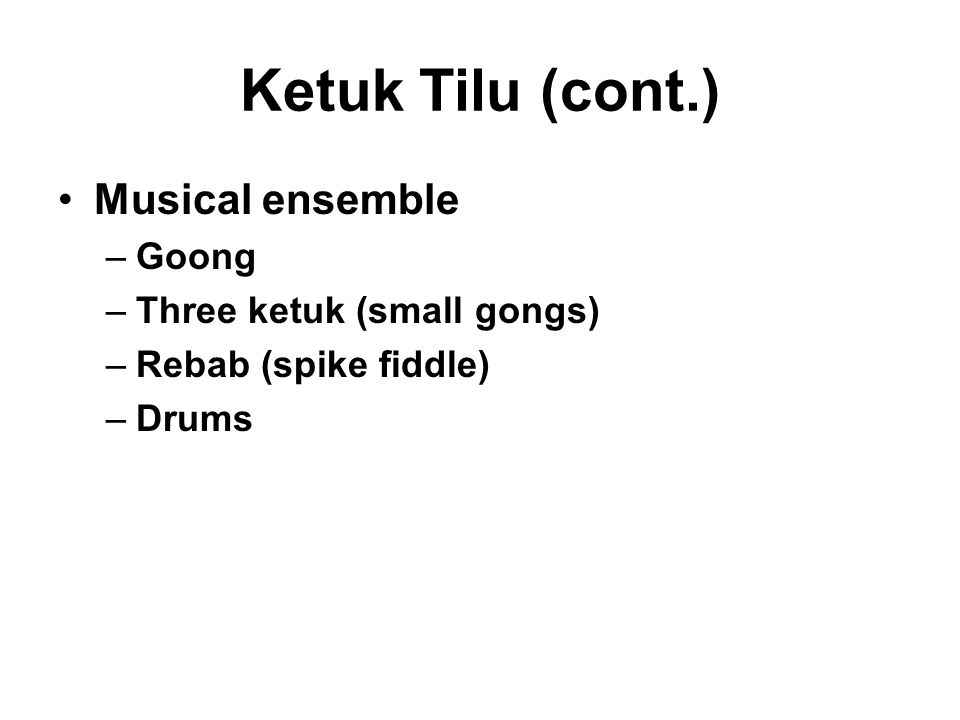Ketuk Tilu (cont.) Musical ensemble –Goong –Three ketuk (small gongs) –Rebab (spike fiddle) –Drums