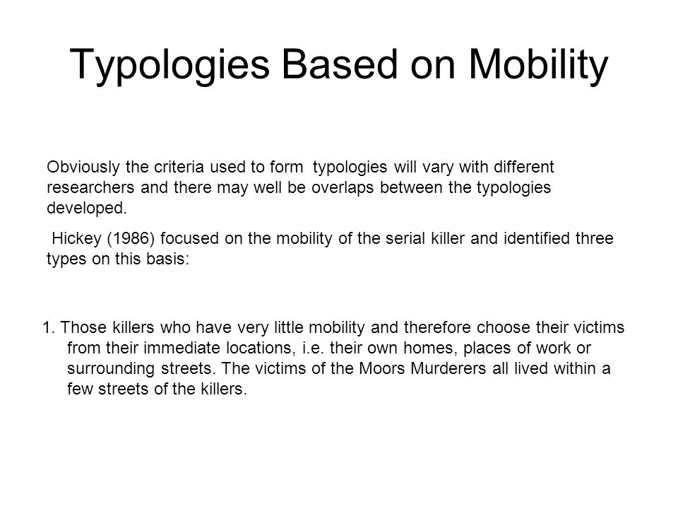 Typologies Based on Mobility Obviously the criteria used to form typologies will vary with different researchers and there may well be overlaps between the typologies developed.