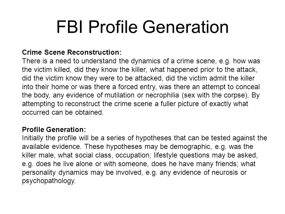 FBI Profile Generation Crime Scene Reconstruction: There is a need to understand the dynamics of a crime scene, e.g.