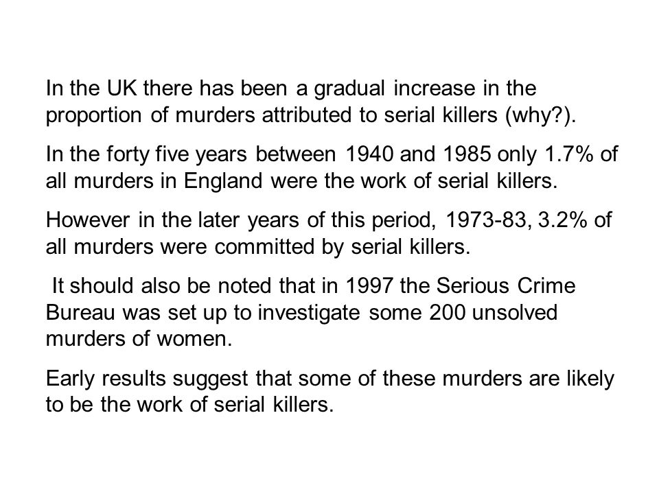 In the UK there has been a gradual increase in the proportion of murders attributed to serial killers (why?).