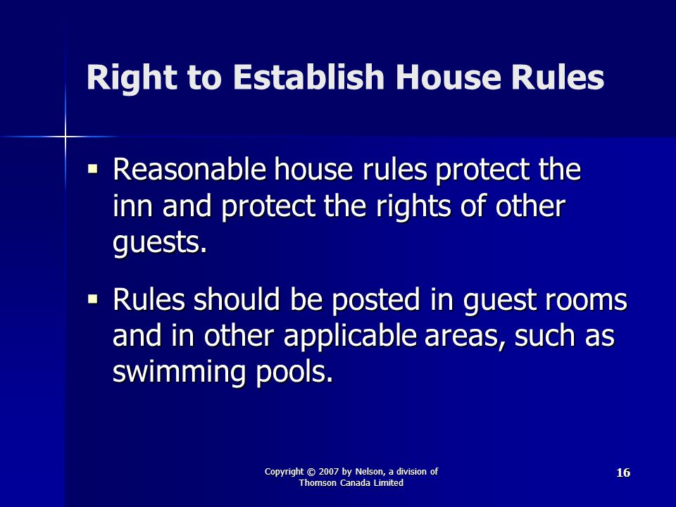 Copyright © 2007 by Nelson, a division of Thomson Canada Limited 16 Right to Establish House Rules  Reasonable house rules protect the inn and protec