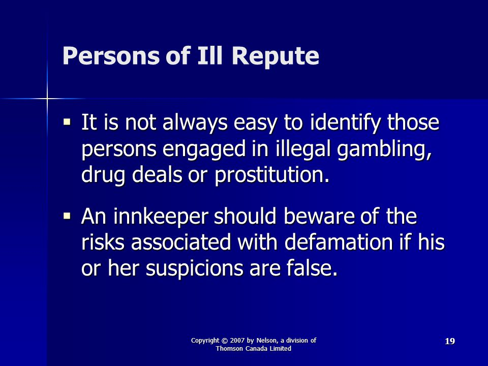 Copyright © 2007 by Nelson, a division of Thomson Canada Limited 19 Persons of Ill Repute  It is not always easy to identify those persons engaged in illegal gambling, drug deals or prostitution.