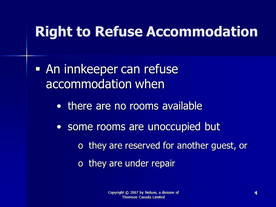 Copyright © 2007 by Nelson, a division of Thomson Canada Limited 4 Right to Refuse Accommodation  An innkeeper can refuse accommodation when there ar