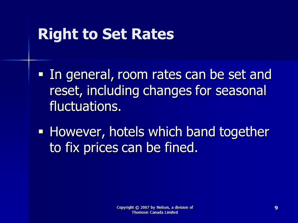 Copyright © 2007 by Nelson, a division of Thomson Canada Limited 9 Right to Set Rates  In general, room rates can be set and reset, including changes