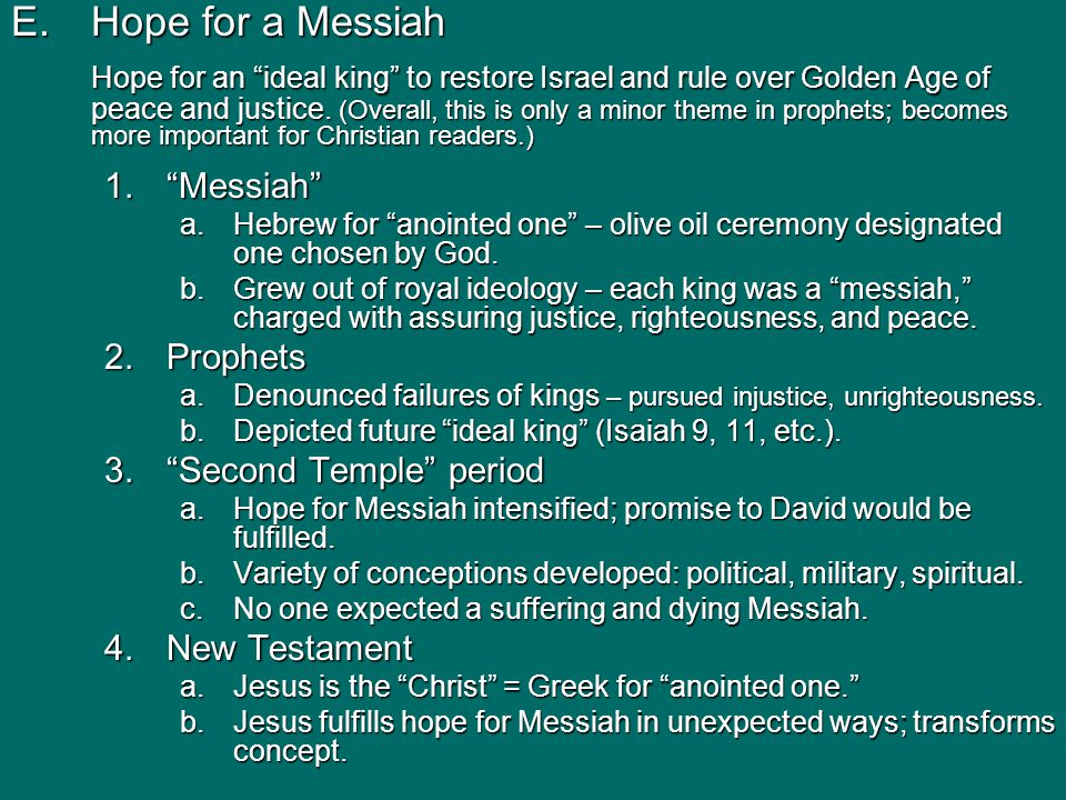 E.Hope for a Messiah Hope for an ideal king to restore Israel and rule over Golden Age of peace and justice.