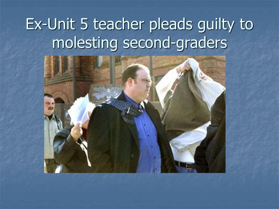 Ex-Unit 5 teacher pleads guilty to molesting second-graders
