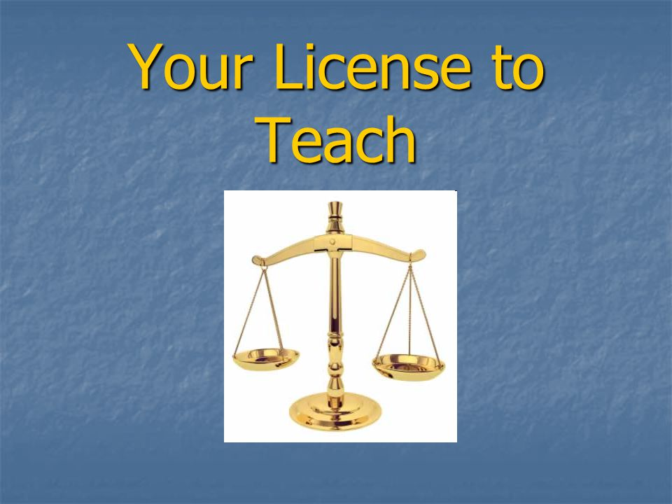 Your License to Teach