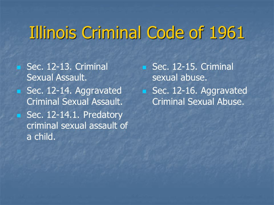 Illinois Criminal Code of 1961 Sec. 12-13. Criminal Sexual Assault.