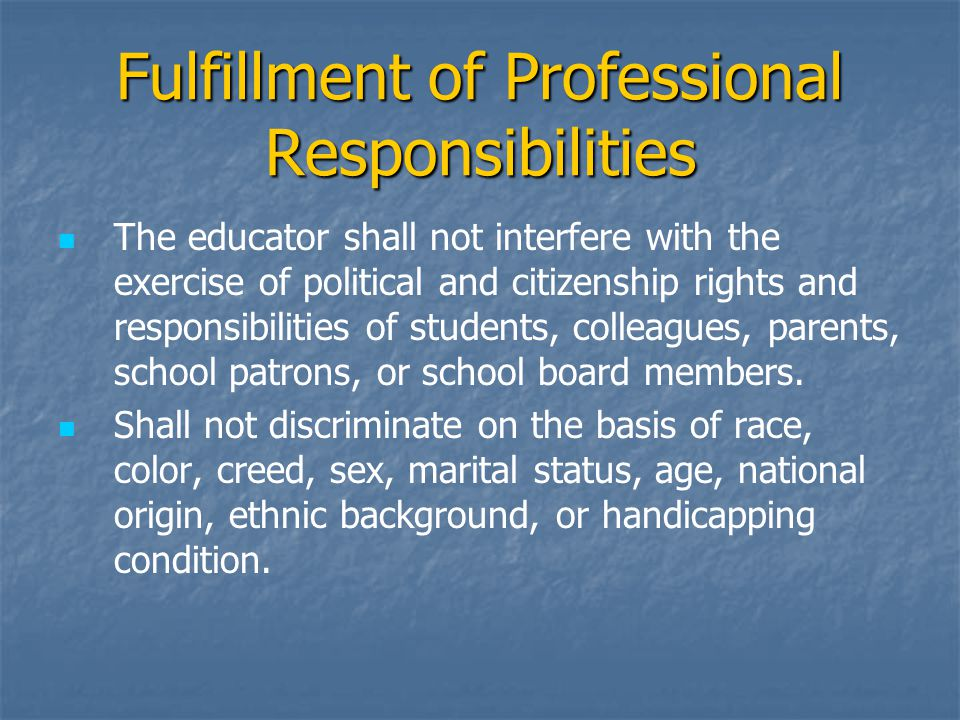 Fulfillment of Professional Responsibilities The educator shall not interfere with the exercise of political and citizenship rights and responsibiliti