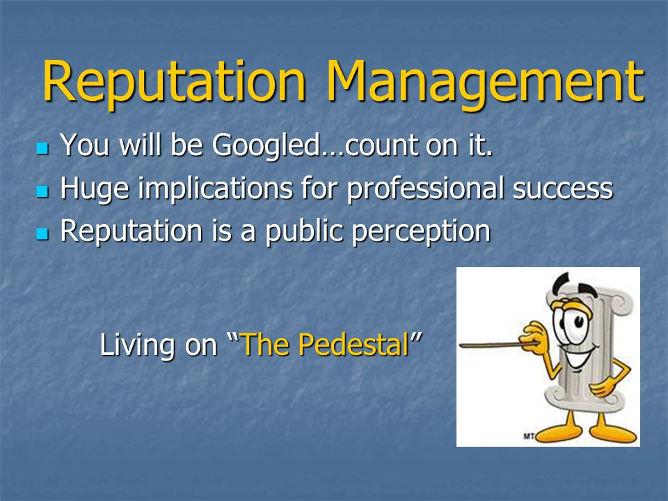 Reputation Management You will be Googled…count on it.