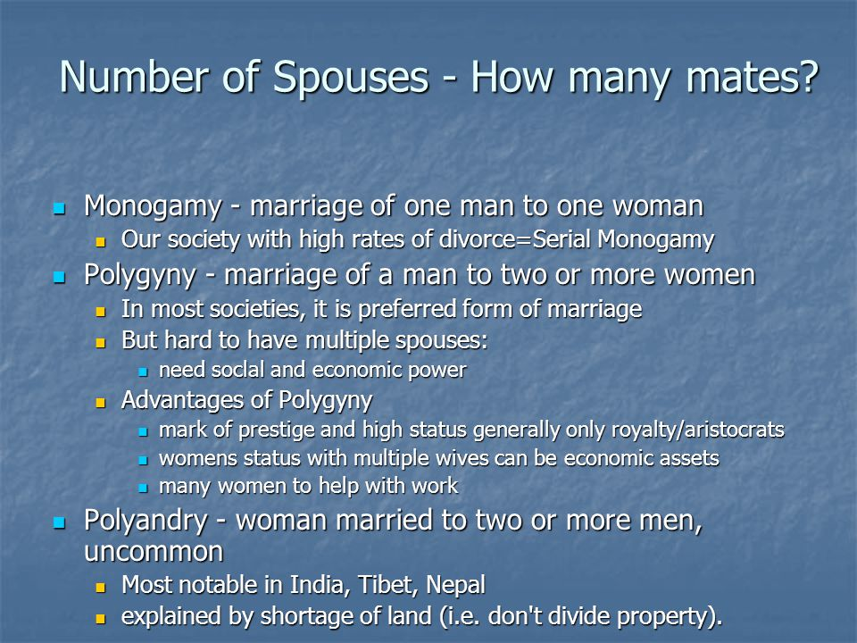 Number of Spouses - How many mates? Monogamy - marriage of one man to one woman Monogamy - marriage of one man to one woman Our society with high rate