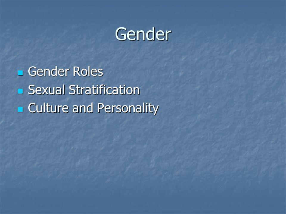 Gender Gender Roles Gender Roles Sexual Stratification Sexual Stratification Culture and Personality Culture and Personality