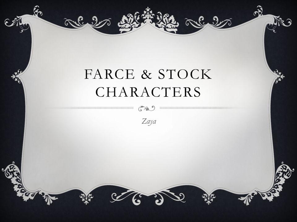 FARCE & STOCK CHARACTERS Zaya