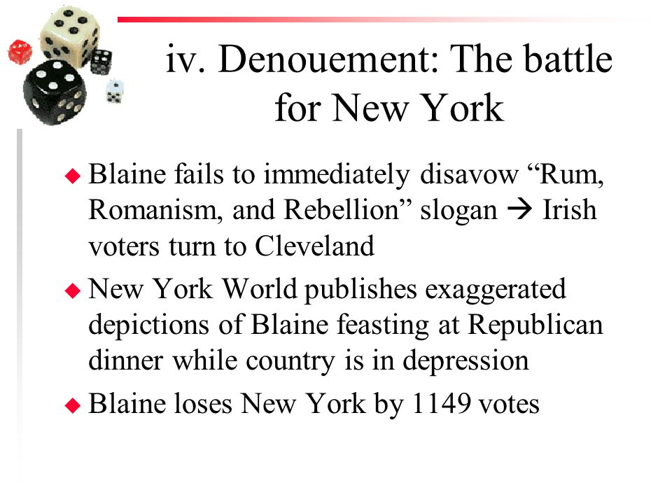 """iv. Denouement: The battle for New York u Blaine fails to immediately disavow """"Rum, Romanism, and Rebellion"""" slogan  Irish voters turn to Cleveland u"""