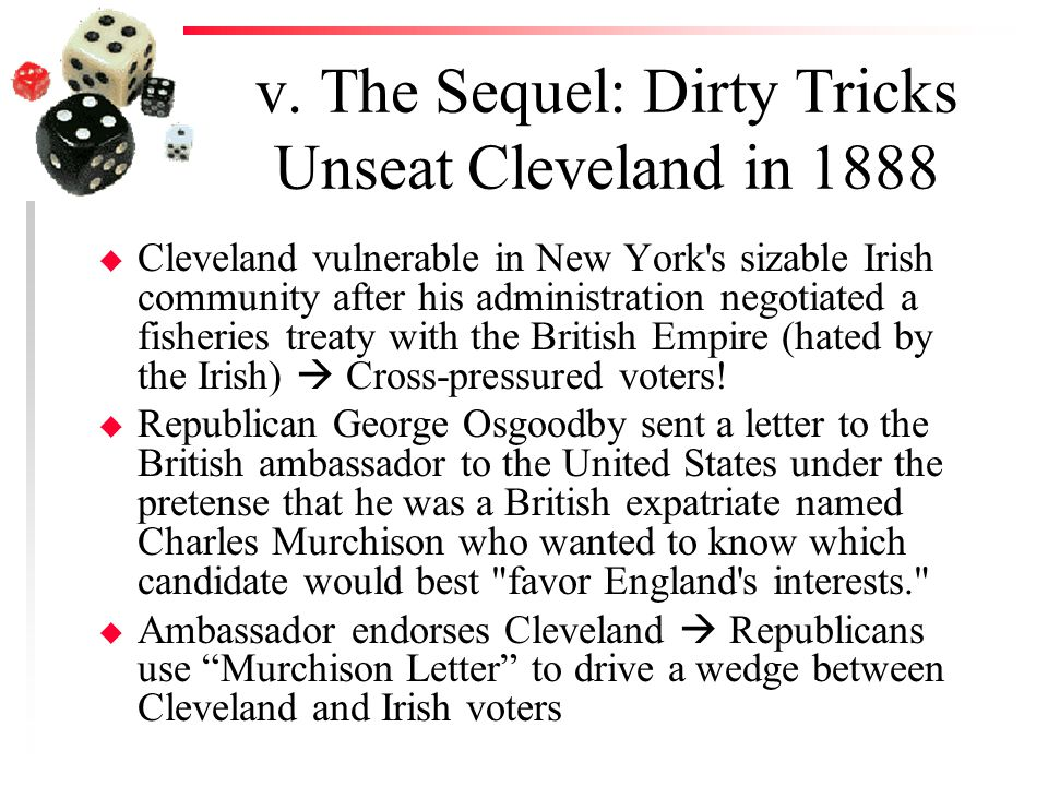 v. The Sequel: Dirty Tricks Unseat Cleveland in 1888 u Cleveland vulnerable in New York's sizable Irish community after his administration negotiated