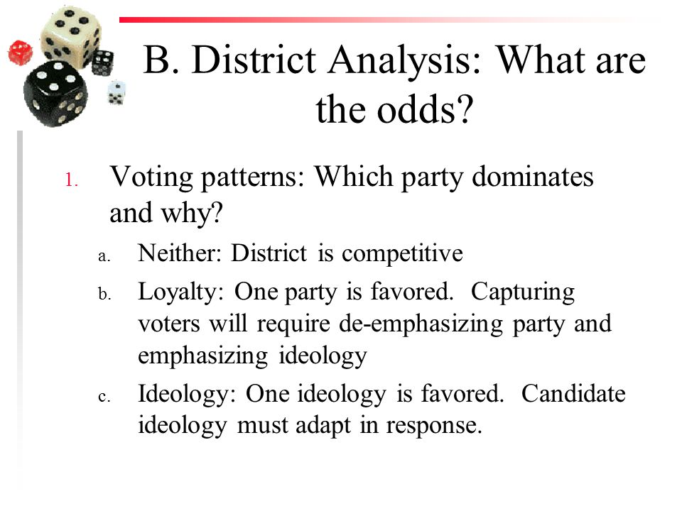 B. District Analysis: What are the odds. 1. Voting patterns: Which party dominates and why.