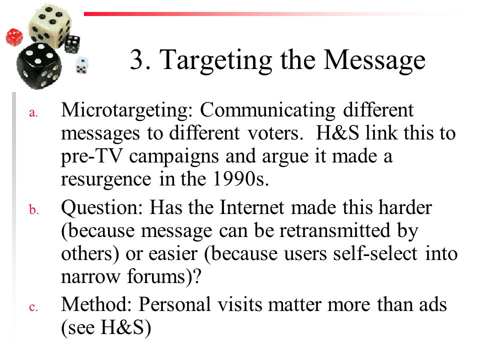 3. Targeting the Message a. Microtargeting: Communicating different messages to different voters.