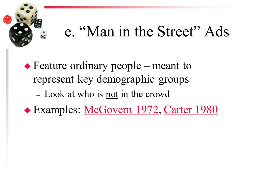 """e. """"Man in the Street"""" Ads u Feature ordinary people – meant to represent key demographic groups – Look at who is not in the crowd u Examples: McGover"""