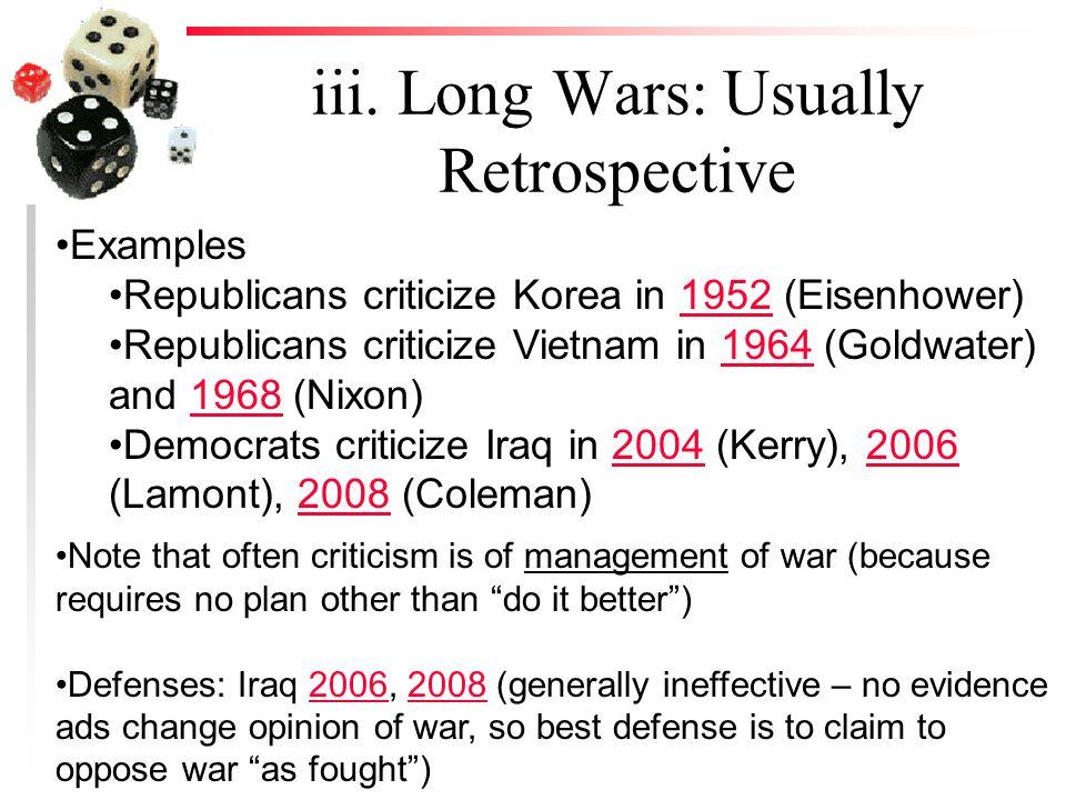 iii. Long Wars: Usually Retrospective Examples Republicans criticize Korea in 1952 (Eisenhower)1952 Republicans criticize Vietnam in 1964 (Goldwater)