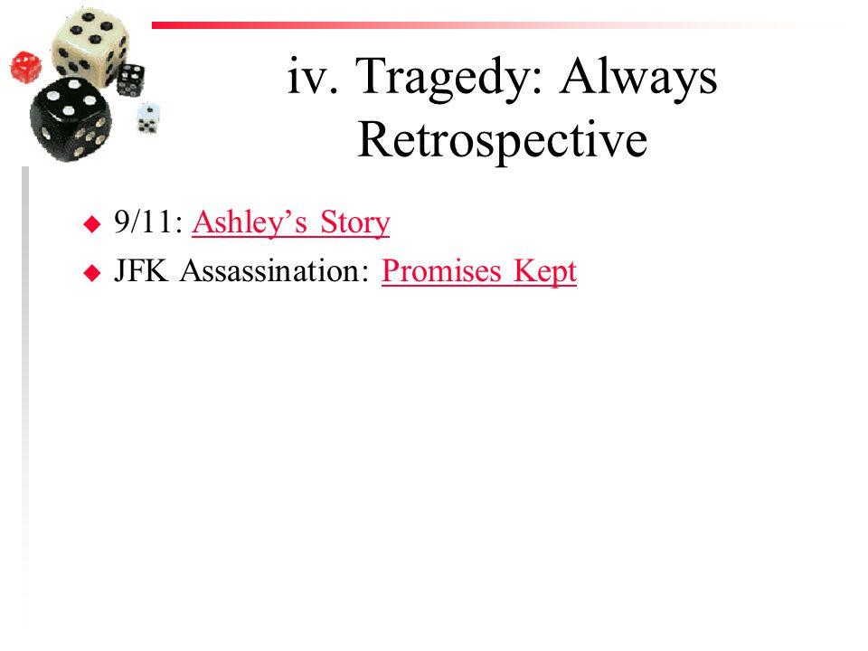 iv. Tragedy: Always Retrospective u 9/11: Ashley's StoryAshley's Story u JFK Assassination: Promises KeptPromises Kept