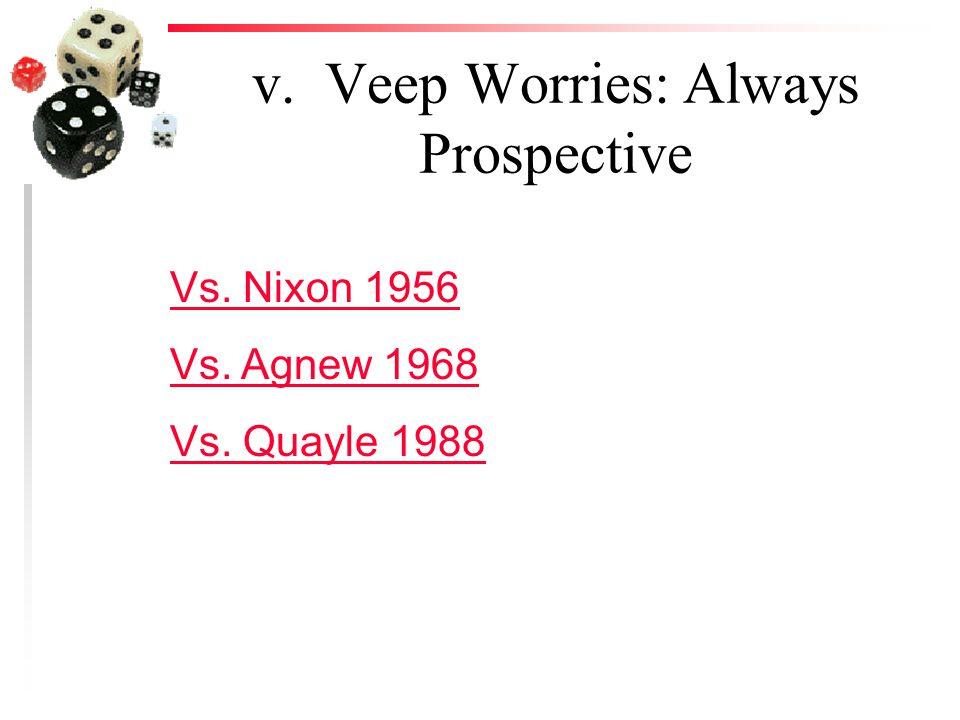 v. Veep Worries: Always Prospective Vs. Nixon 1956 Vs. Agnew 1968 Vs. Quayle 1988