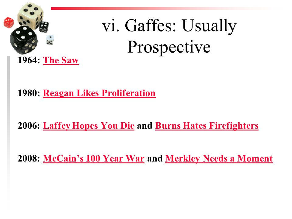 vi. Gaffes: Usually Prospective 1964: The SawThe Saw 1980: Reagan Likes ProliferationReagan Likes Proliferation 2006: Laffey Hopes You Die and Burns H