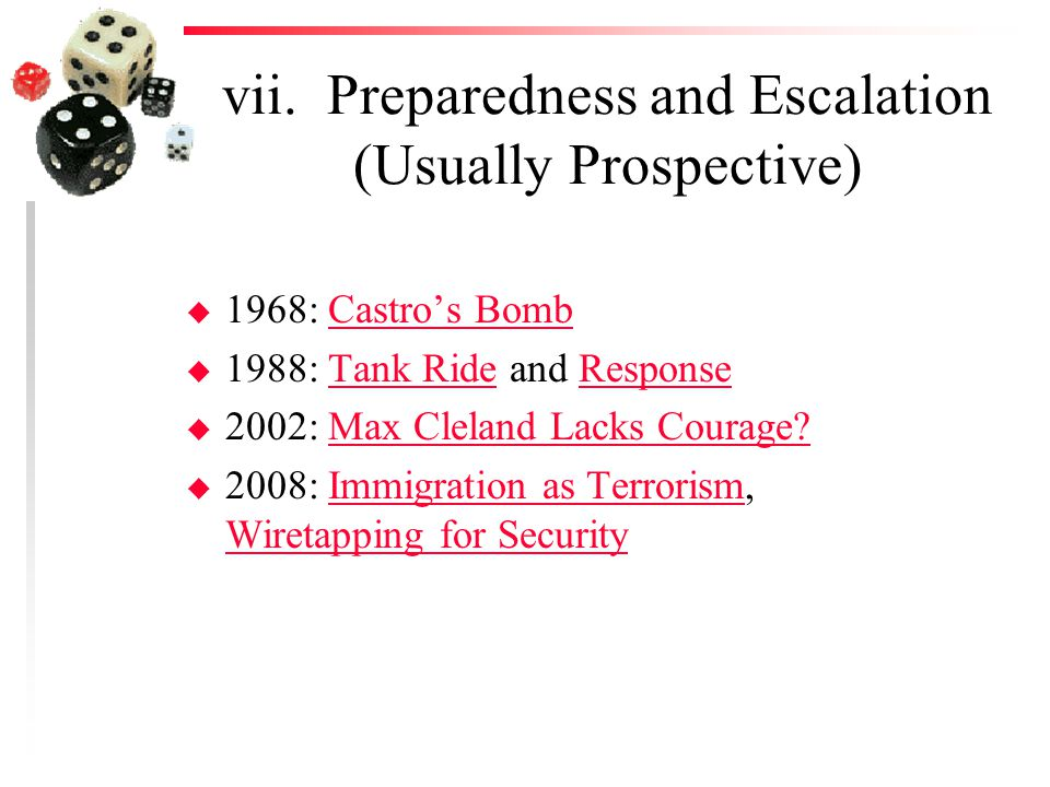 vii. Preparedness and Escalation (Usually Prospective) u 1968: Castro's BombCastro's Bomb u 1988: Tank Ride and ResponseTank RideResponse u 2002: Max