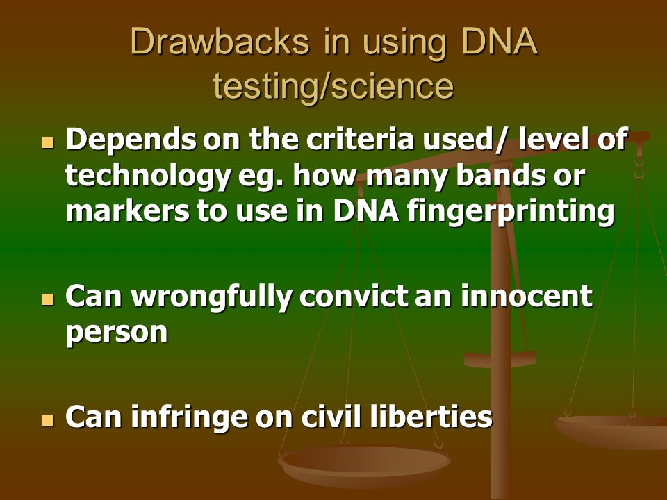 Drawbacks in using DNA testing/science Just another piece of evidence, need to use with other evidence and consider circumstances Just another piece of evidence, need to use with other evidence and consider circumstances Forensic evidence can be planted or faked Forensic evidence can be planted or faked