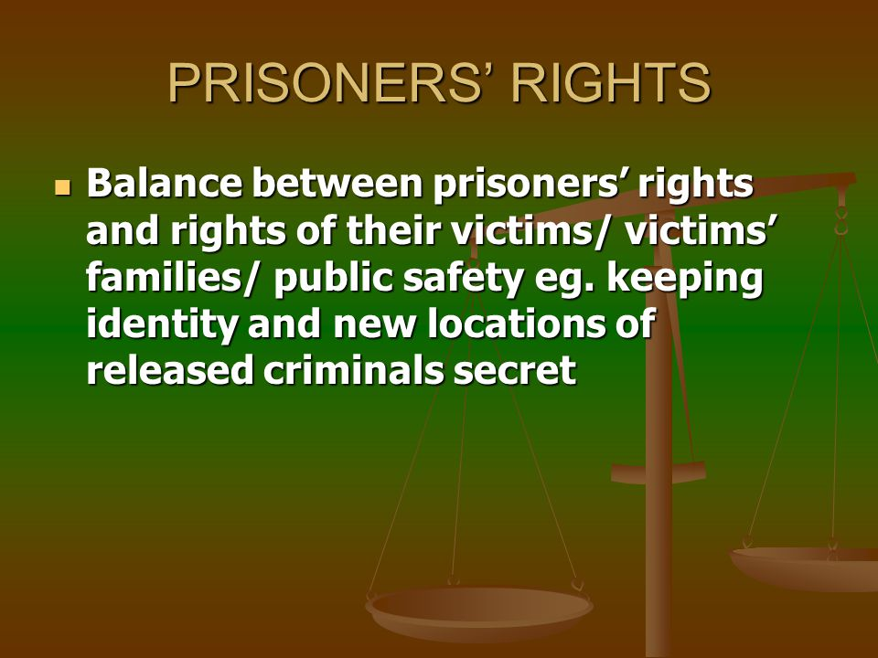PRISONERS' RIGHTS Part of human rights and civil liberties Part of human rights and civil liberties Includes prison conditions, rights to medical treatment, protection from assault, legal representation and rights of privacy Includes prison conditions, rights to medical treatment, protection from assault, legal representation and rights of privacy