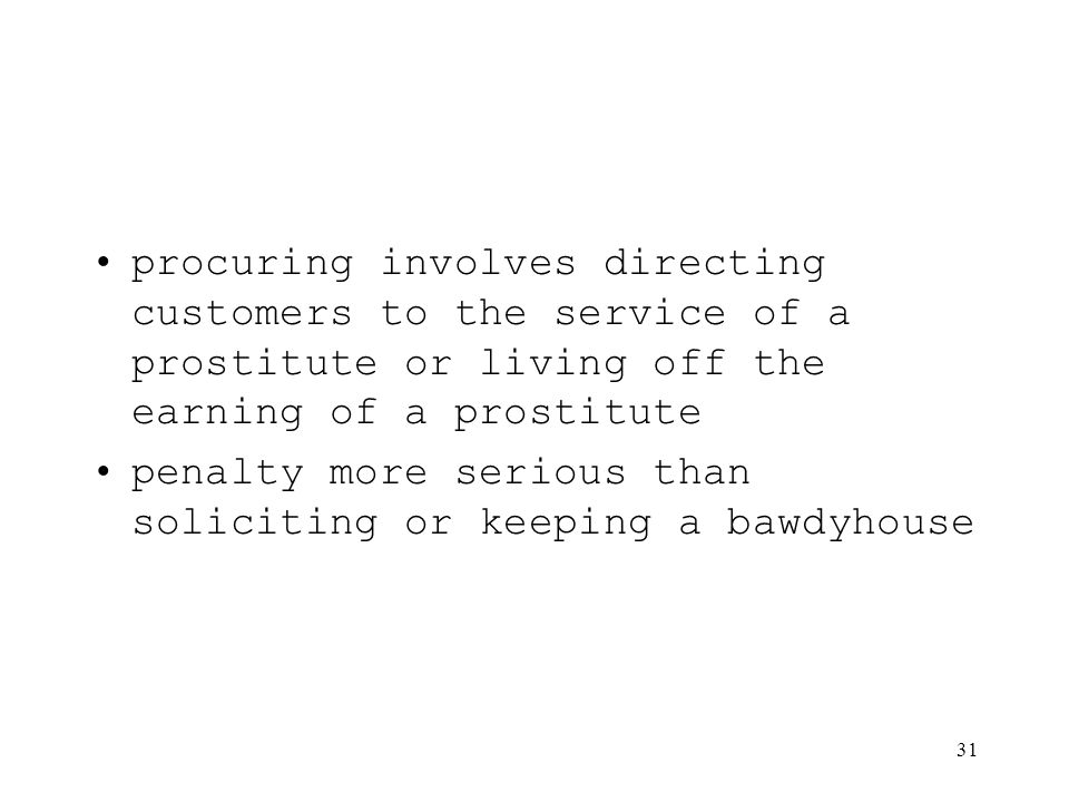 31 procuring involves directing customers to the service of a prostitute or living off the earning of a prostitute penalty more serious than soliciting or keeping a bawdyhouse