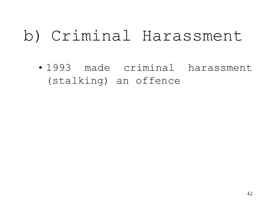 42 b)Criminal Harassment 1993 made criminal harassment (stalking) an offence