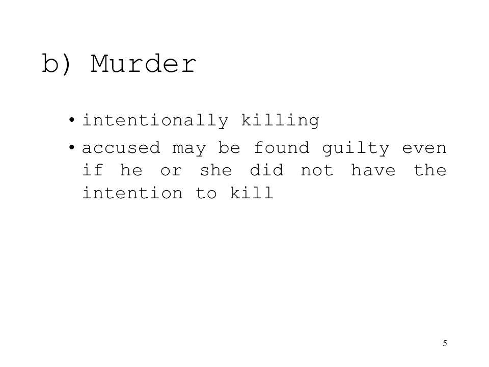 5 b)Murder intentionally killing accused may be found guilty even if he or she did not have the intention to kill