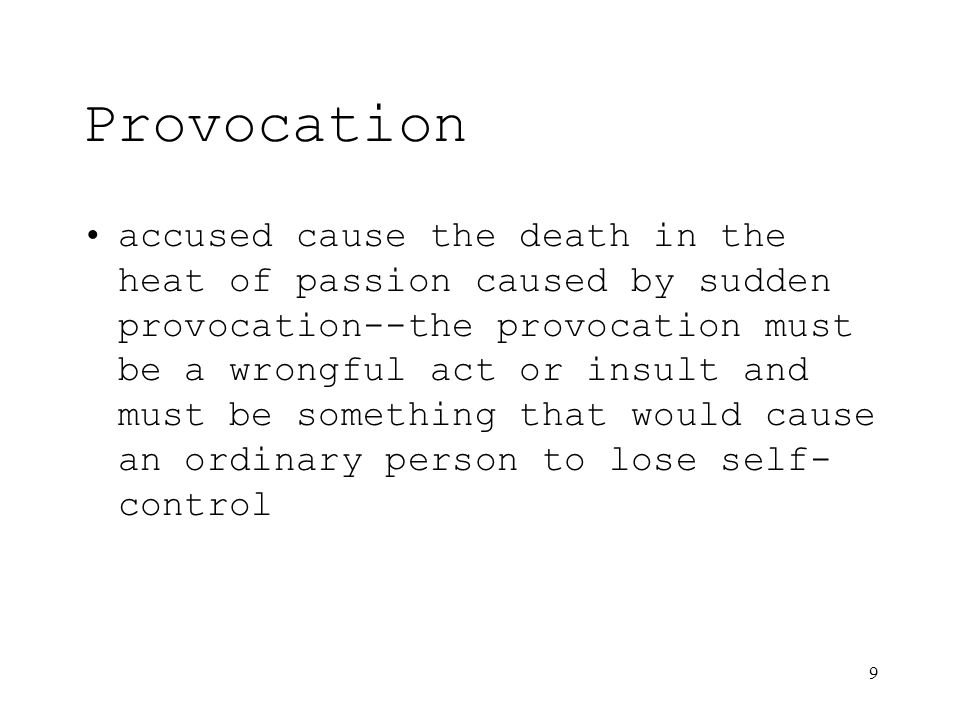 9 Provocation accused cause the death in the heat of passion caused by sudden provocation--the provocation must be a wrongful act or insult and must be something that would cause an ordinary person to lose self- control