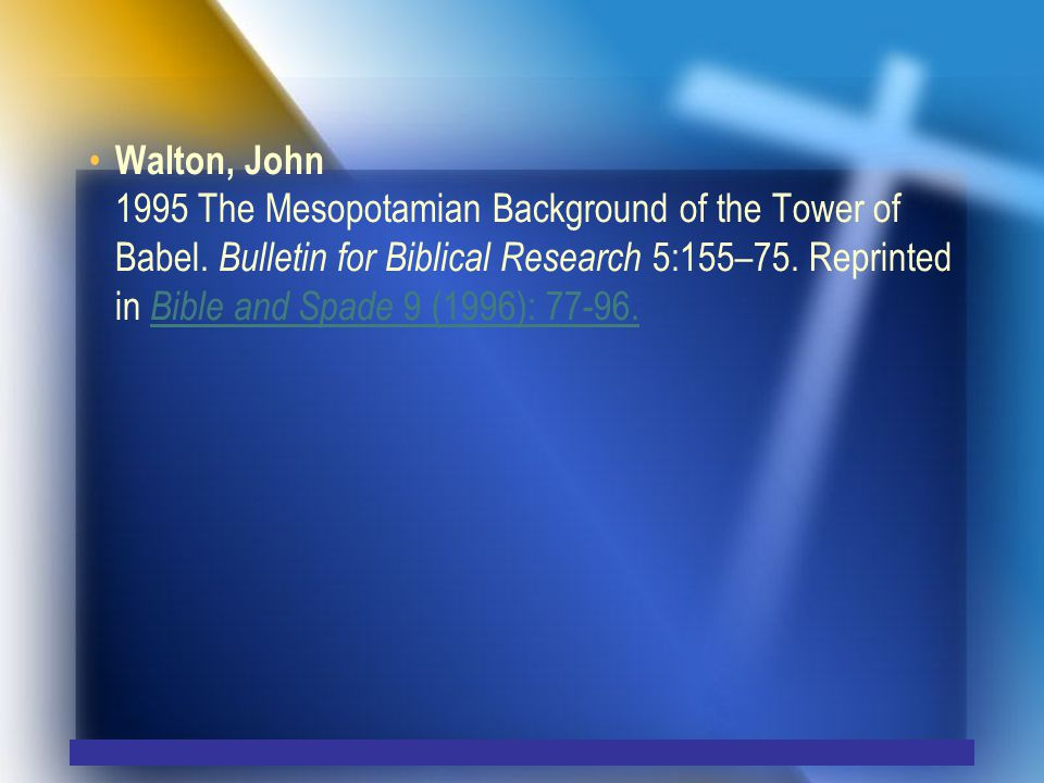Walton, John 1995 The Mesopotamian Background of the Tower of Babel.