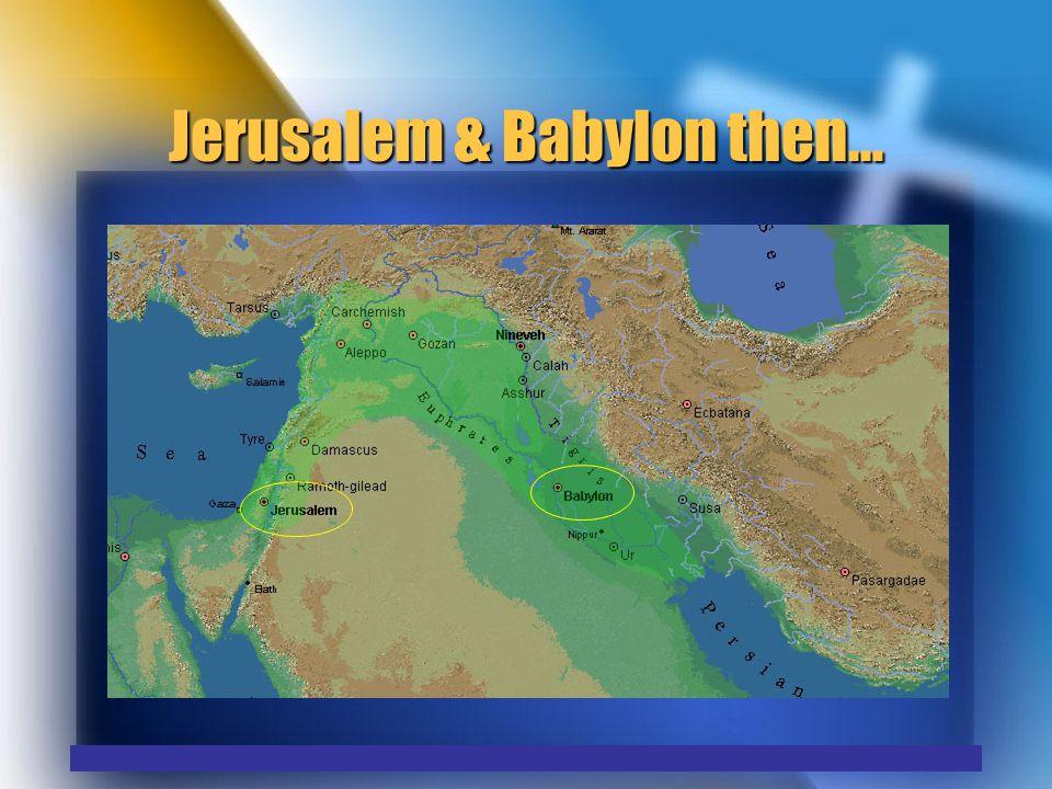 Jerusalem & Babylon then…