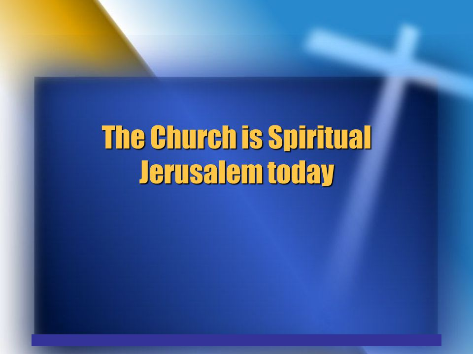 The Church is Spiritual Jerusalem today