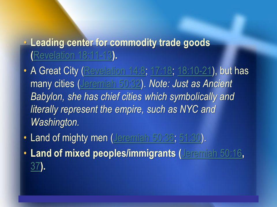 Leading center for commodity trade goods ( Revelation 18:11-13 ).